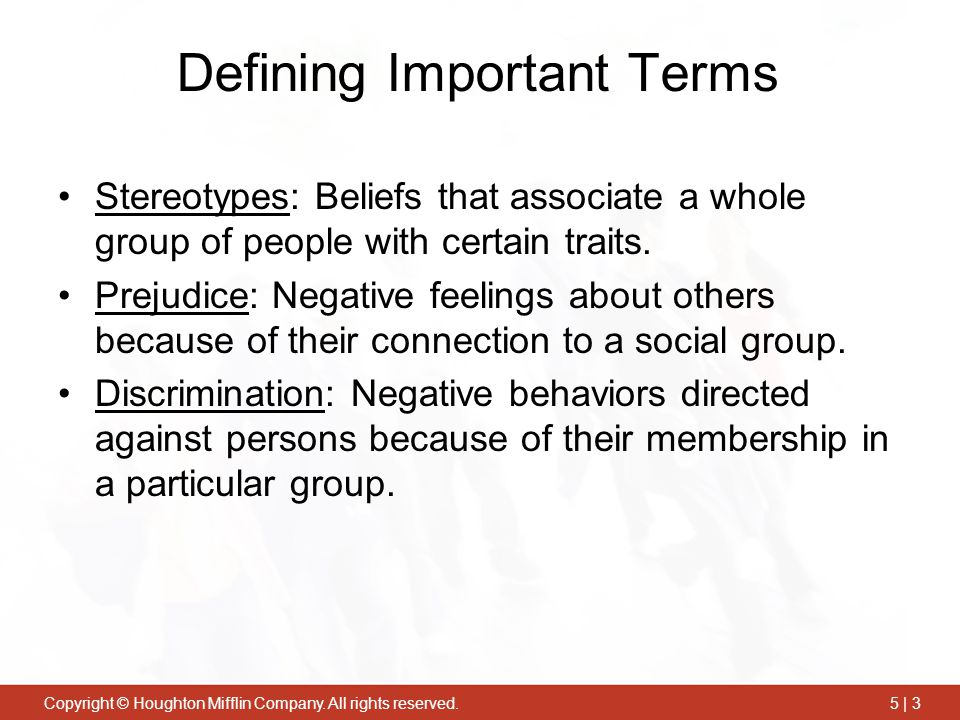 Copyright © Houghton Mifflin Company. All rights reserved.5 | 3 Defining Important Terms Stereotypes: Beliefs that associate a whole group of people w