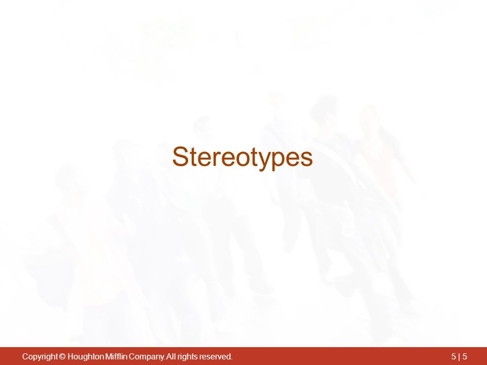 Copyright © Houghton Mifflin Company. All rights reserved.5 | 5 Stereotypes