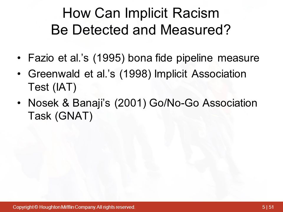 Copyright © Houghton Mifflin Company. All rights reserved.5 | 51 How Can Implicit Racism Be Detected and Measured? Fazio et al.'s (1995) bona fide pip