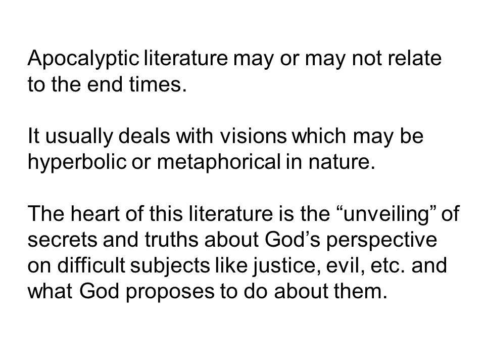 Apocalyptic literature may or may not relate to the end times.