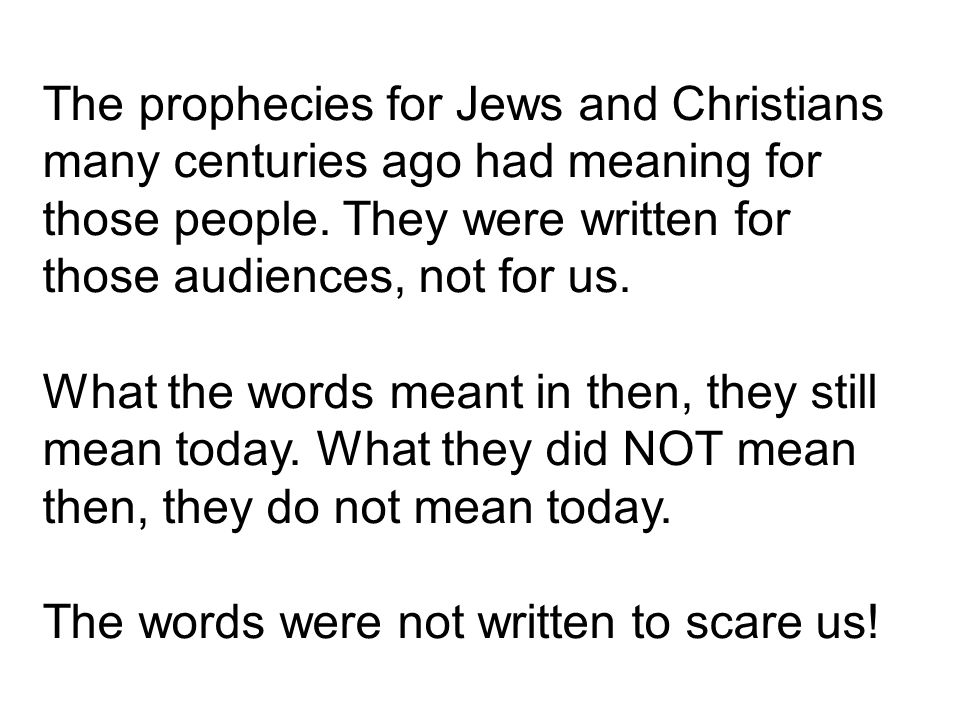 The prophecies for Jews and Christians many centuries ago had meaning for those people.
