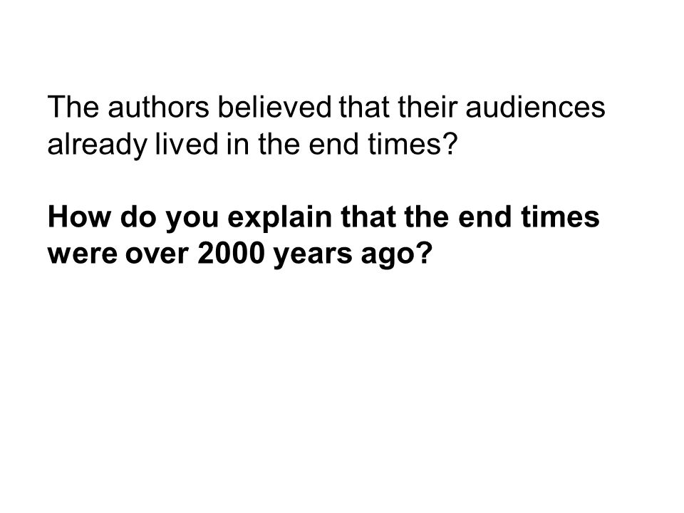 The authors believed that their audiences already lived in the end times.