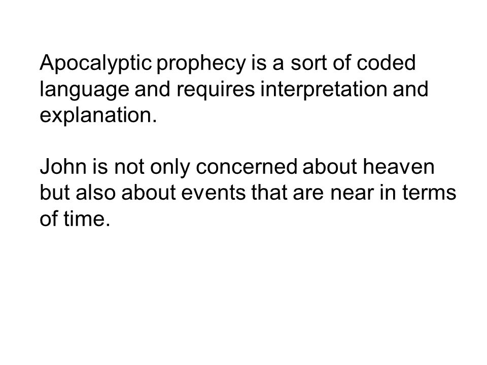 Apocalyptic prophecy is a sort of coded language and requires interpretation and explanation.