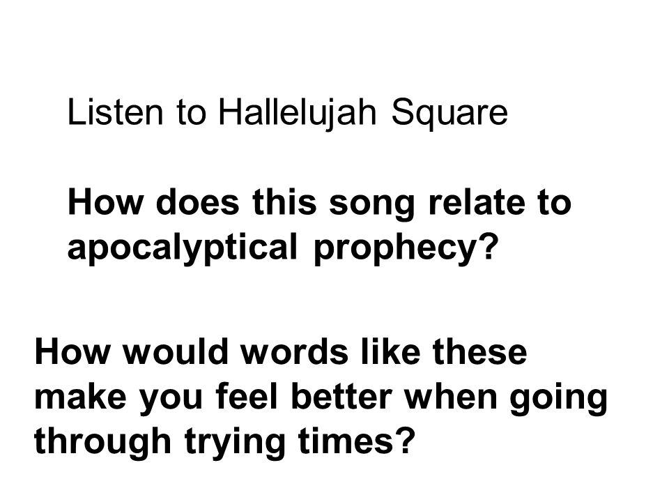 Listen to Hallelujah Square How does this song relate to apocalyptical prophecy.