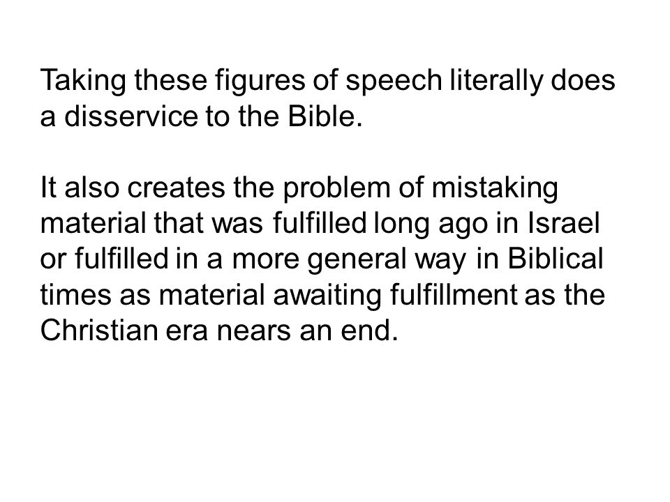 Taking these figures of speech literally does a disservice to the Bible.