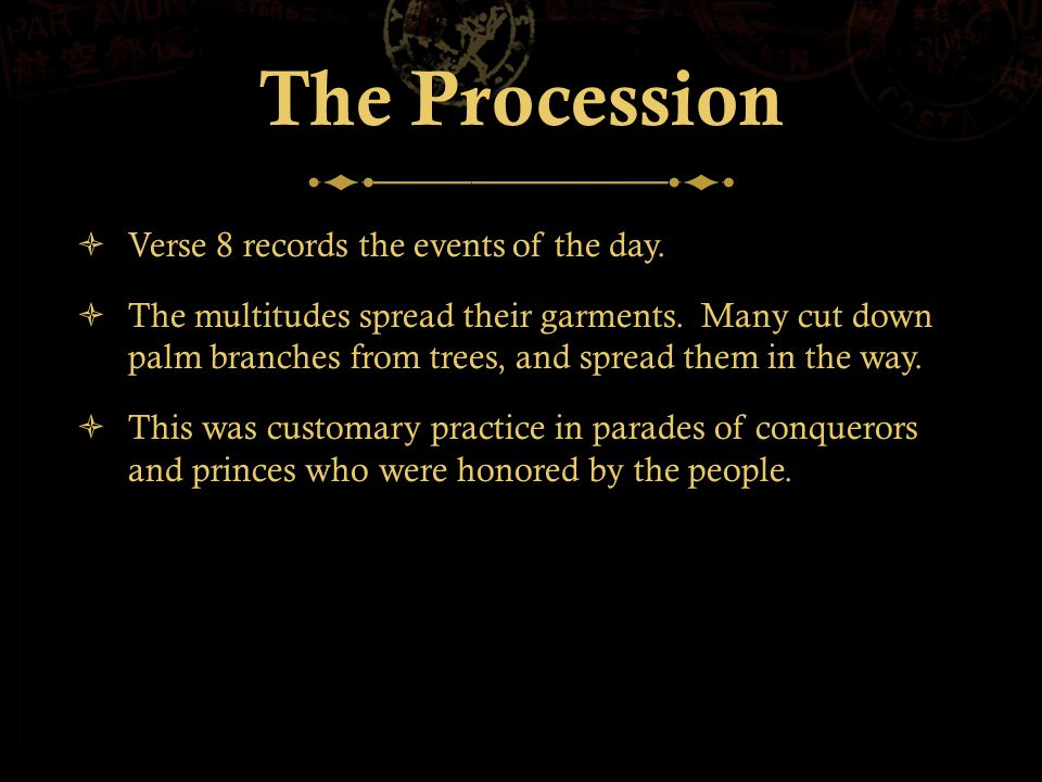 The Procession  Verse 8 records the events of the day.