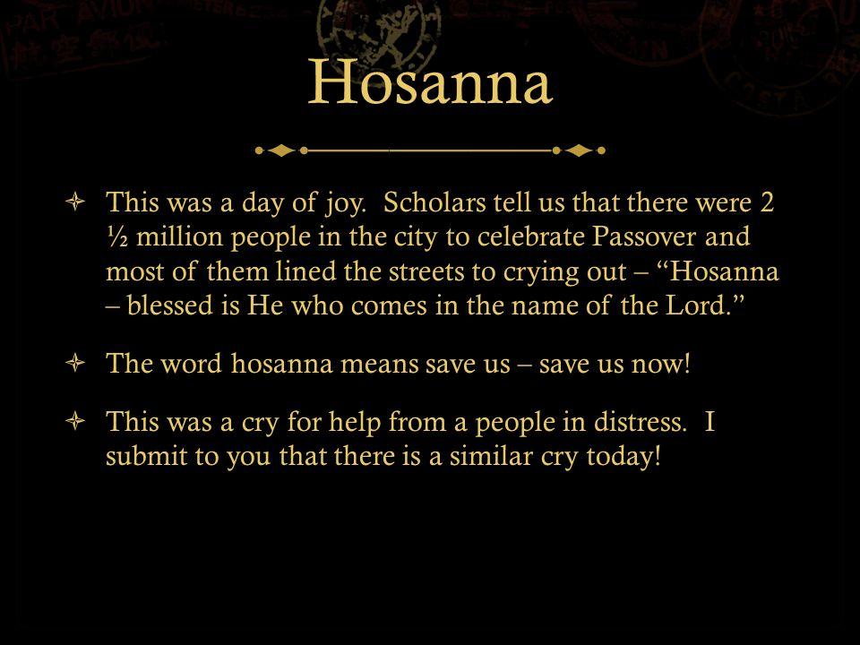 Hosanna  This was a day of joy.