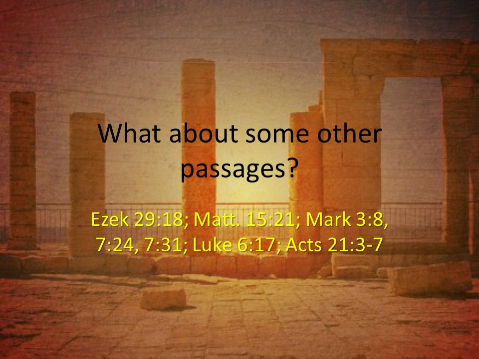 What about some other passages. Ezek 29:18; Matt.