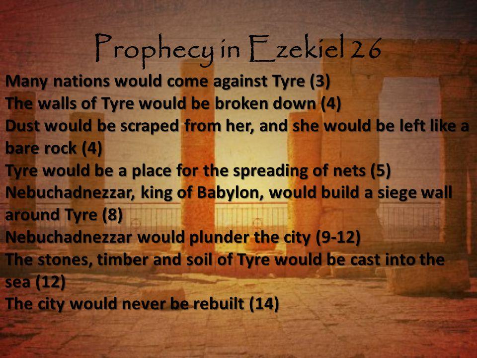 Prophecy in Ezekiel 26 Nebuchadnezzar took Tyre in 573 B.C.