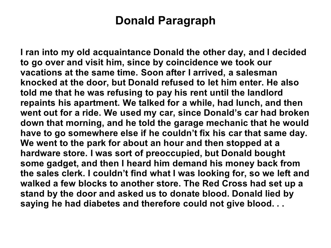 Donald Paragraph I ran into my old acquaintance Donald the other day, and I decided to go over and visit him, since by coincidence we took our vacations at the same time.