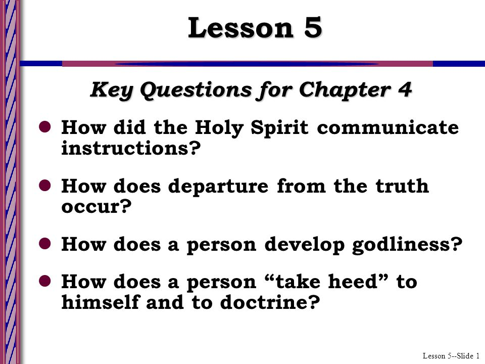 Lesson 5--Slide 1 Key Questions for Chapter 4 How did the Holy Spirit communicate instructions.