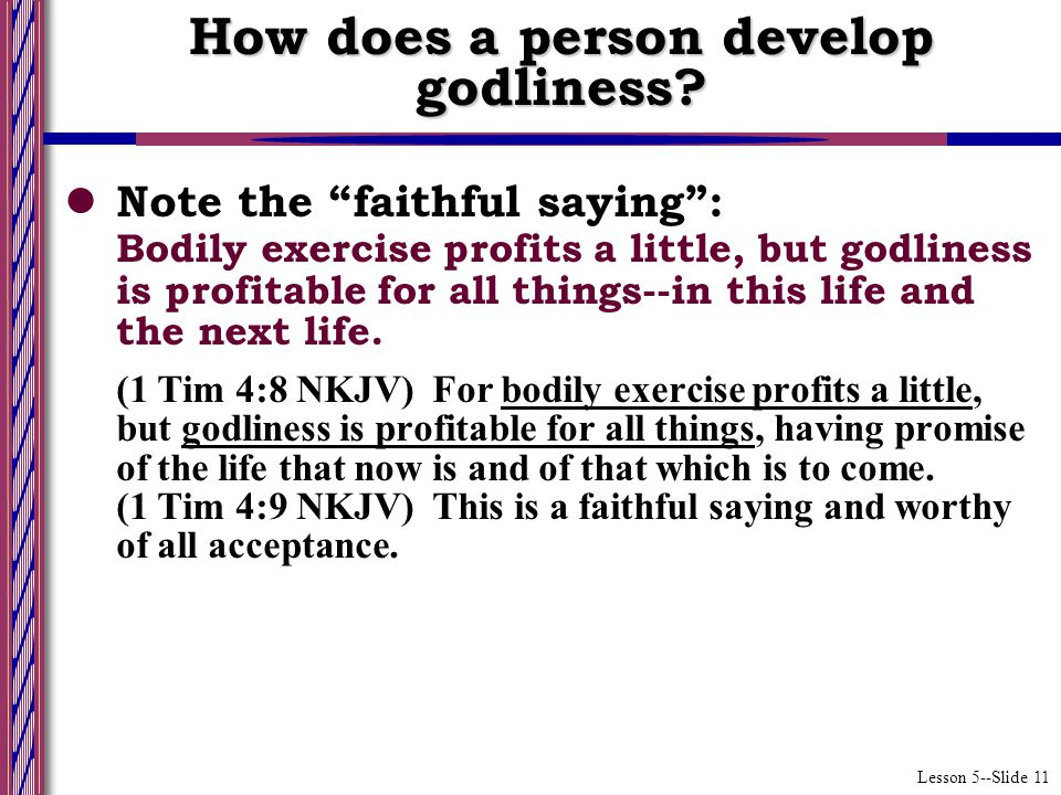 Lesson 5--Slide 11 Note the faithful saying : Bodily exercise profits a little, but godliness is profitable for all things--in this life and the next life.