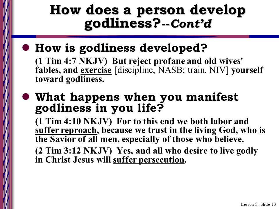 Lesson 5--Slide 13 How is godliness developed.