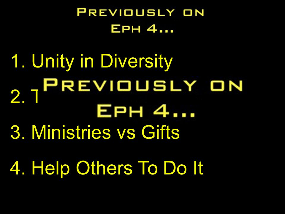 1. Unity in Diversity 2. To Equip Church 3. Ministries vs Gifts 4. Help Others To Do It
