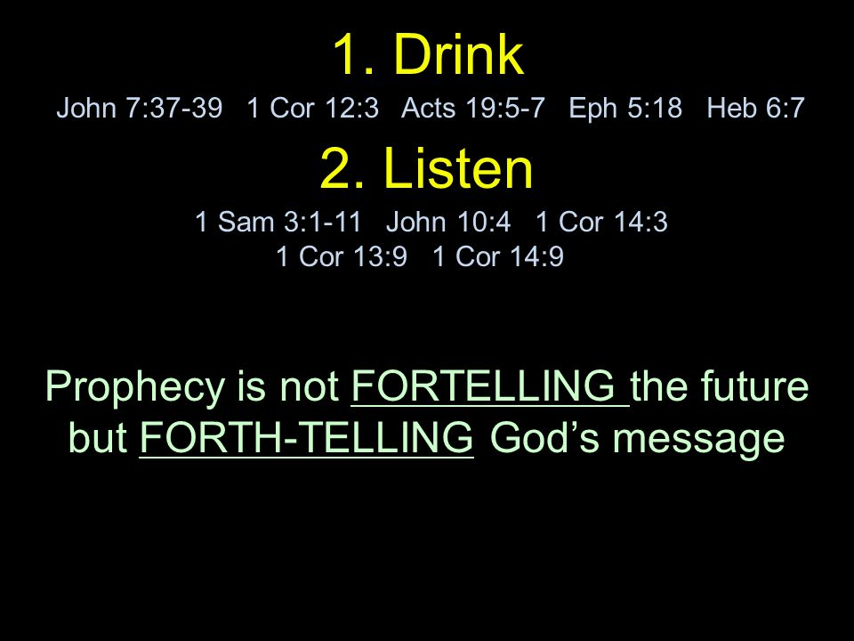 1. Drink John 7:37-39 1 Cor 12:3 Acts 19:5-7 Eph 5:18 Heb 6:7 2.