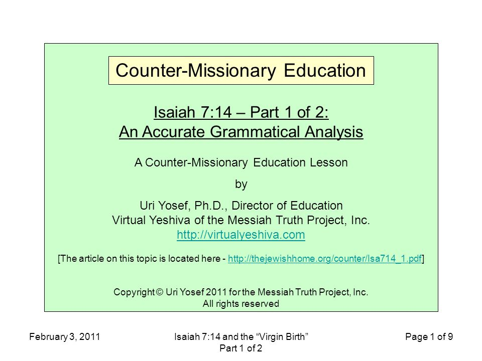 February 3, 2011Isaiah 7:14 and the Virgin Birth Part 1 of 2 Page 1 of 9 Isaiah 7:14 – Part 1 of 2: An Accurate Grammatical Analysis A Counter-Missionary Education Lesson by Uri Yosef, Ph.D., Director of Education Virtual Yeshiva of the Messiah Truth Project, Inc.