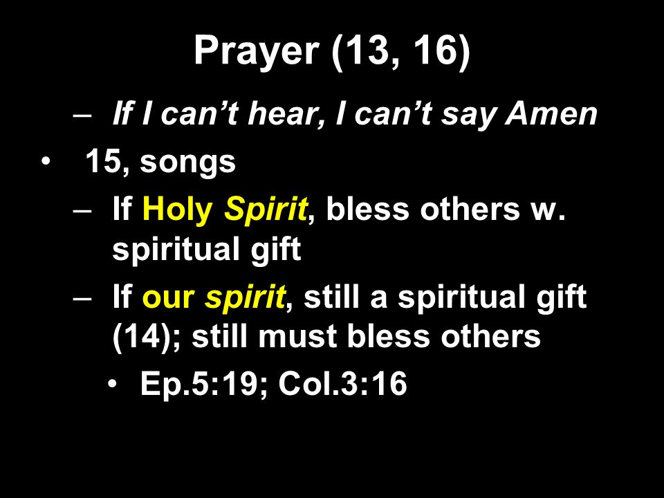 Prayer (13, 16) –If I can't hear, I can't say Amen 15, songs –If Holy Spirit, bless others w.
