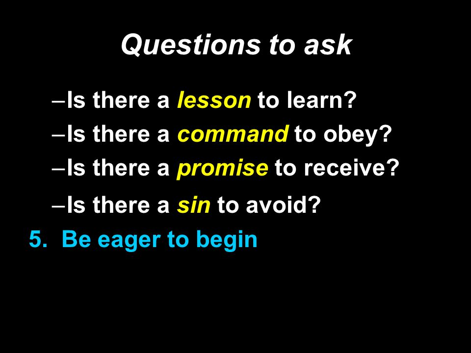 Questions to ask –Is there a lesson to learn.–Is there a command to obey.
