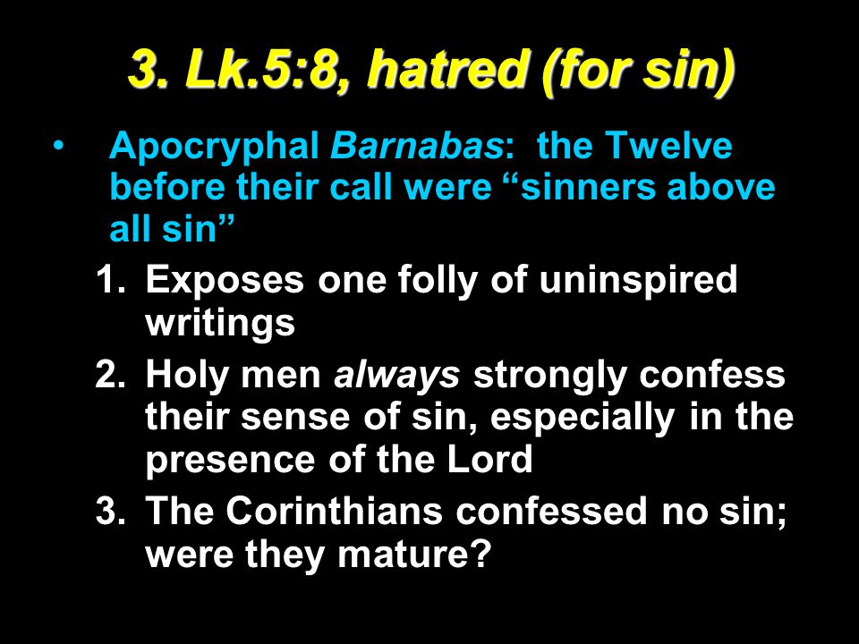 """3. Lk.5:8, hatred (for sin) Apocryphal Barnabas: the Twelve before their call were """"sinners above all sin"""" 1.Exposes one folly of uninspired writings"""