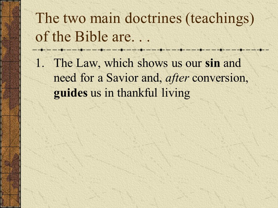 The two main doctrines (teachings) of the Bible are...