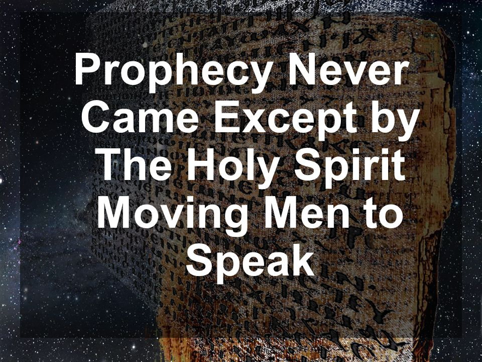 Prophecy Never Came Except by The Holy Spirit Moving Men to Speak