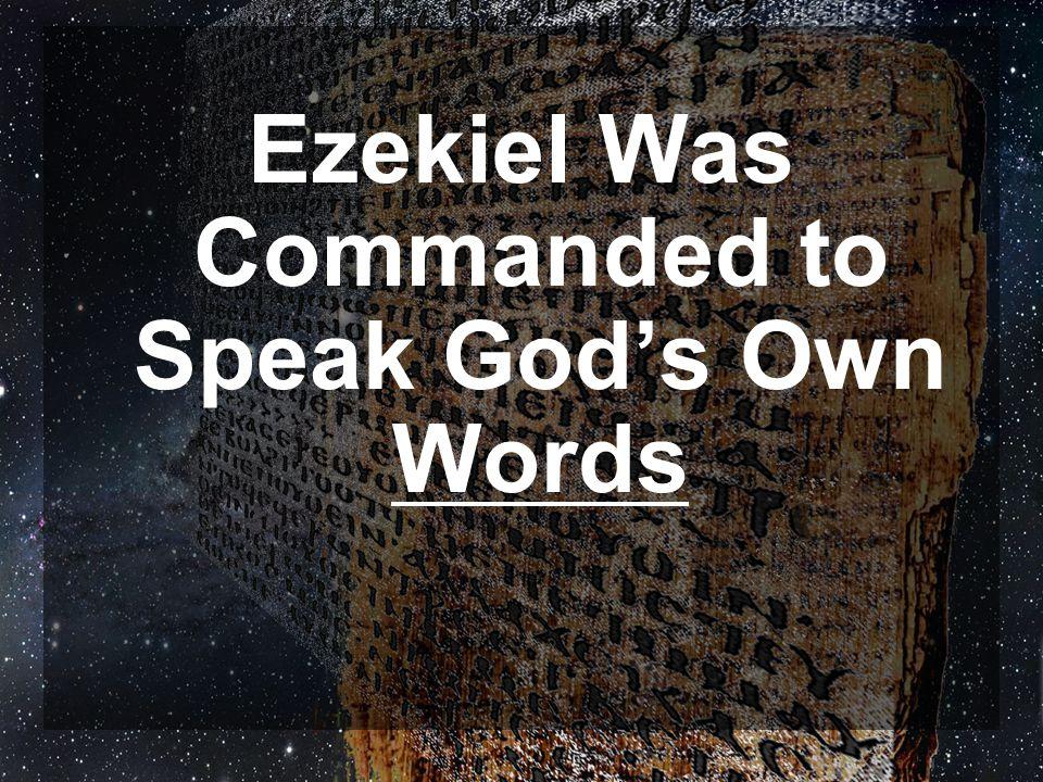 Ezekiel Was Commanded to Speak God's Own Words