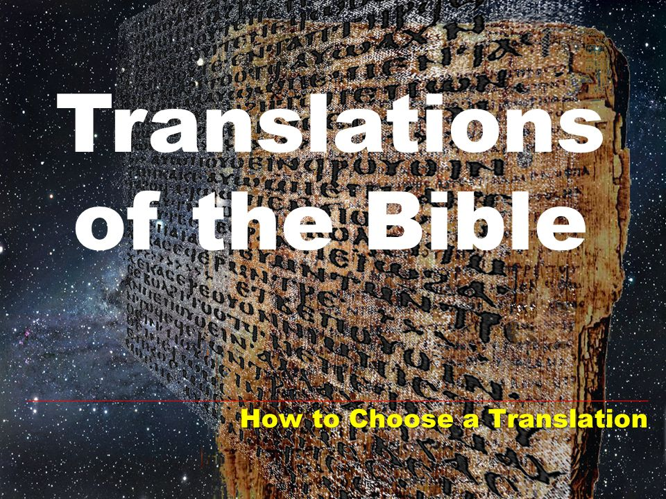 How to Choose a Translation Translations of the Bible