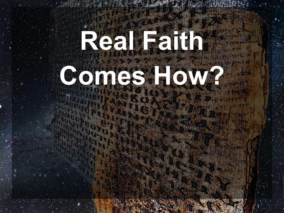 Real Faith Comes How?