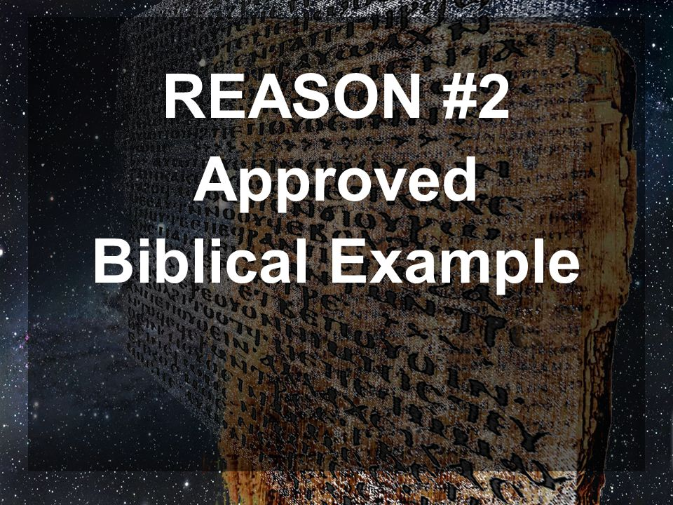 REASON #2 Approved Biblical Example