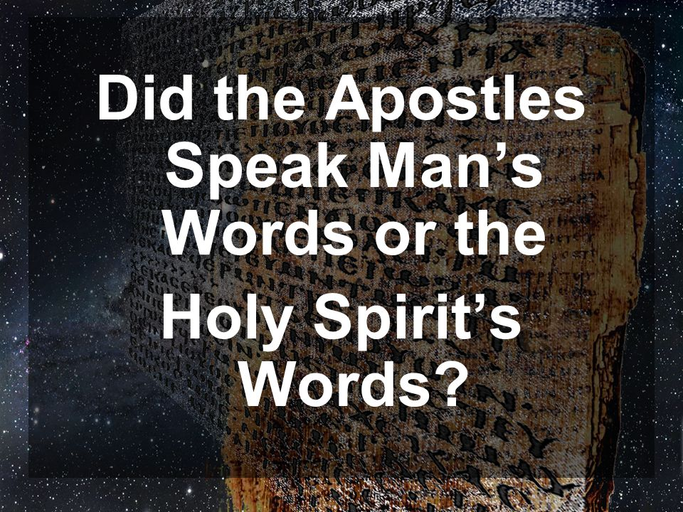 Did the Apostles Speak Man's Words or the Holy Spirit's Words