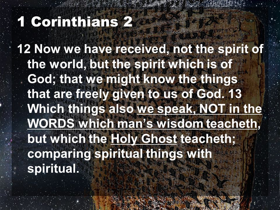 1 Corinthians 2 12 Now we have received, not the spirit of the world, but the spirit which is of God; that we might know the things that are freely gi