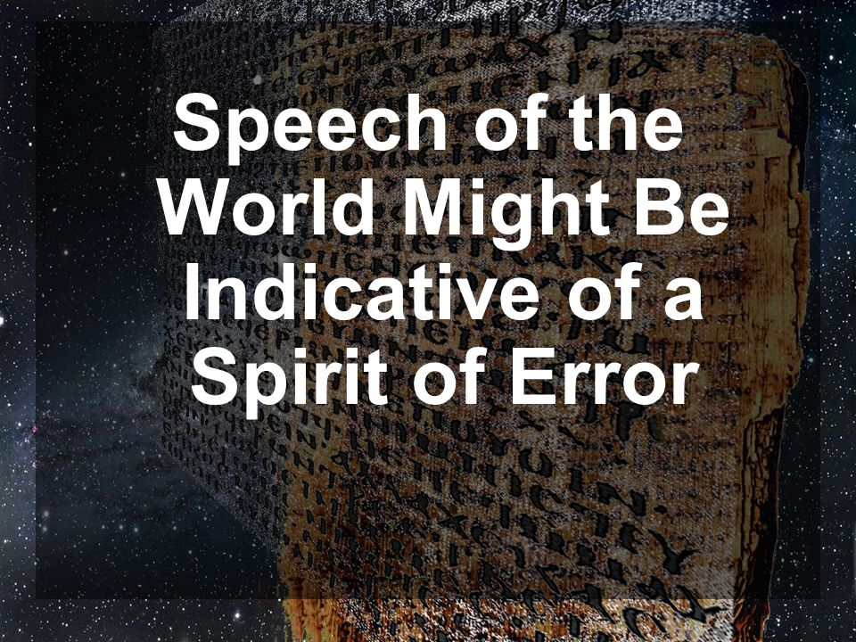 Speech of the World Might Be Indicative of a Spirit of Error