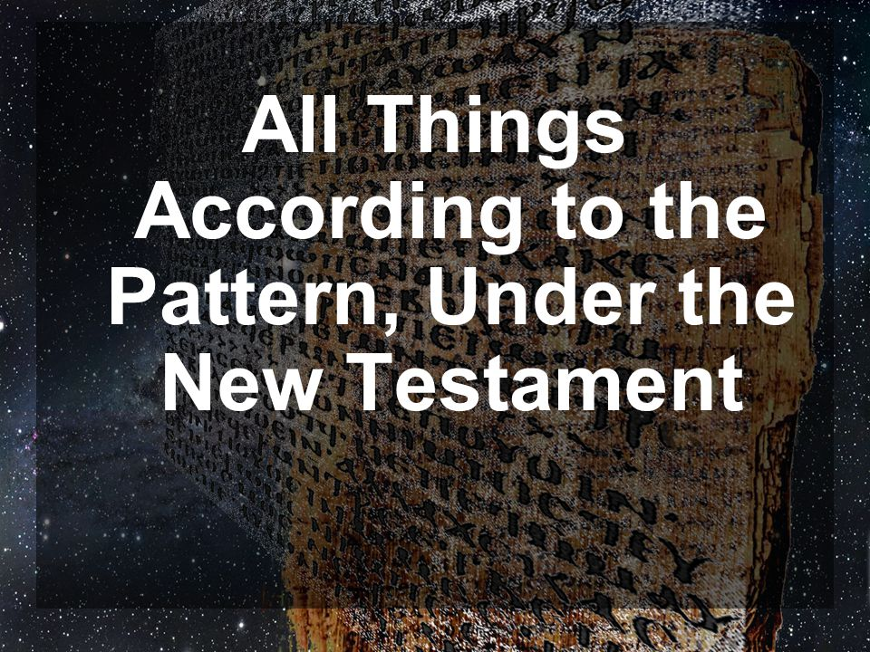 All Things According to the Pattern, Under the New Testament