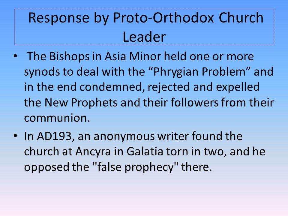 "Response by Proto-Orthodox Church Leader The Bishops in Asia Minor held one or more synods to deal with the ""Phrygian Problem"" and in the end condemne"