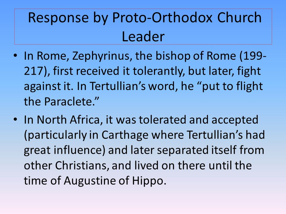 Response by Proto-Orthodox Church Leader In Rome, Zephyrinus, the bishop of Rome (199- 217), first received it tolerantly, but later, fight against it
