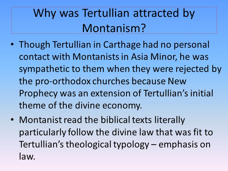 Why was Tertullian attracted by Montanism? Though Tertullian in Carthage had no personal contact with Montanists in Asia Minor, he was sympathetic to