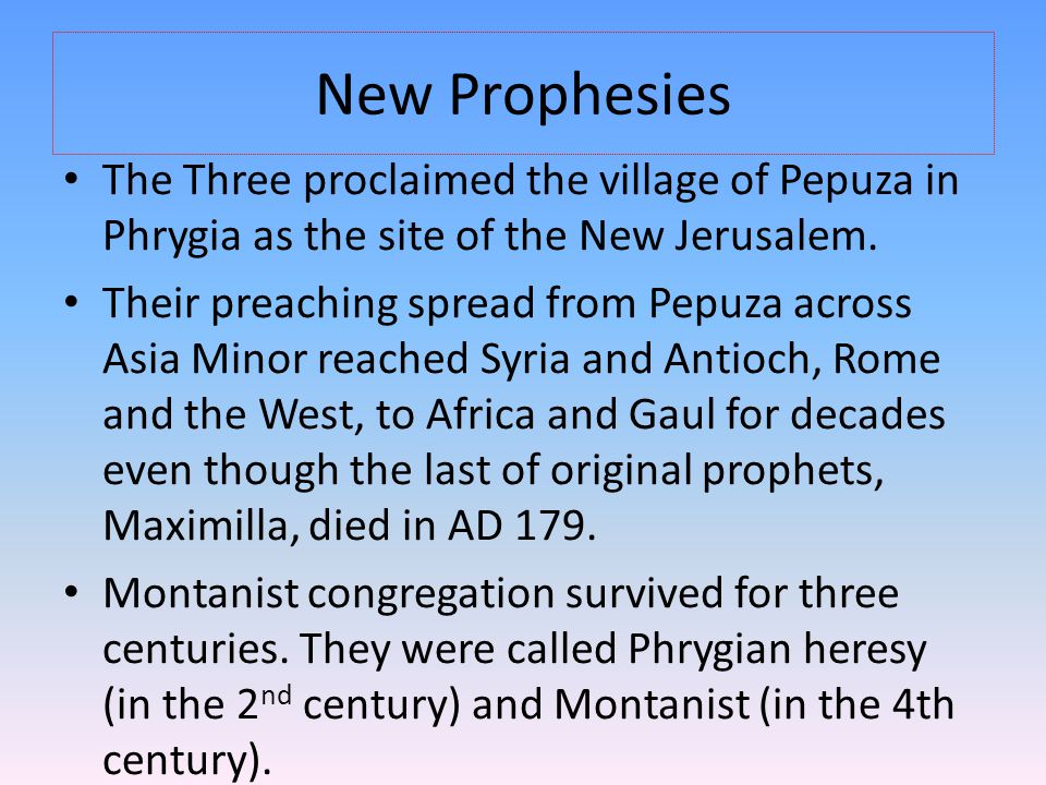 New Prophesies The Three proclaimed the village of Pepuza in Phrygia as the site of the New Jerusalem.