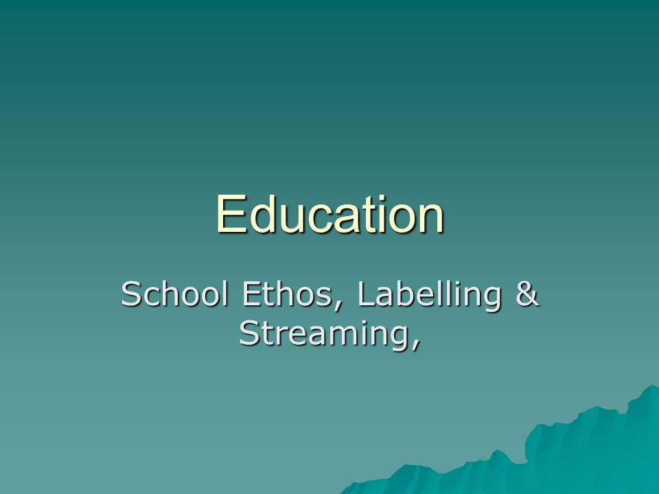 Education School Ethos, Labelling & Streaming,