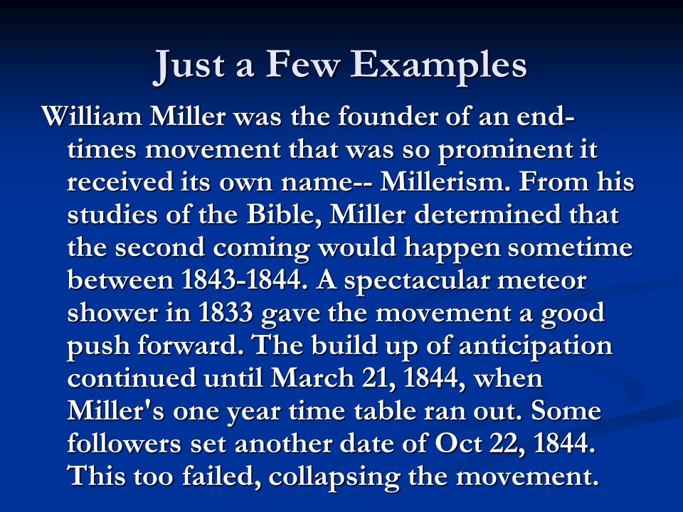 Just a Few Examples William Miller was the founder of an end- times movement that was so prominent it received its own name-- Millerism. From his stud
