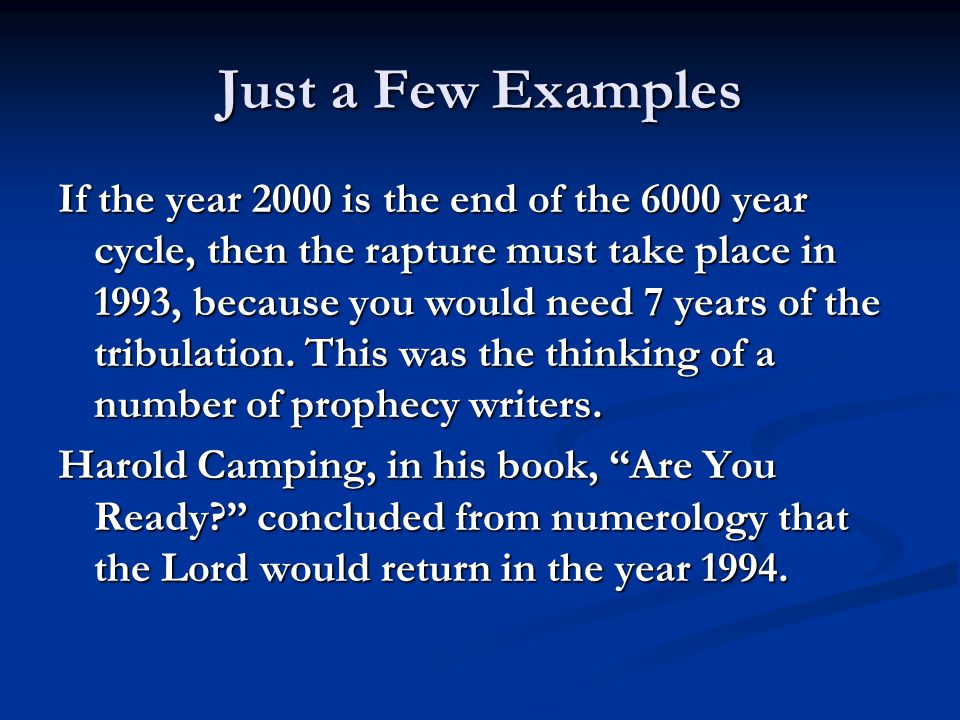 Just a Few Examples If the year 2000 is the end of the 6000 year cycle, then the rapture must take place in 1993, because you would need 7 years of th