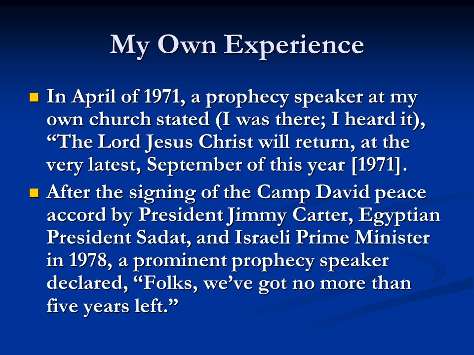 My Own Experience In April of 1971, a prophecy speaker at my own church stated (I was there; I heard it), The Lord Jesus Christ will return, at the very latest, September of this year [1971].