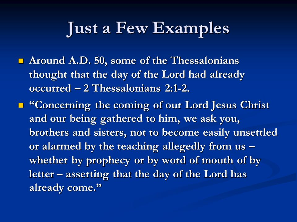 Just a Few Examples Around A.D. 50, some of the Thessalonians thought that the day of the Lord had already occurred – 2 Thessalonians 2:1-2. Around A.
