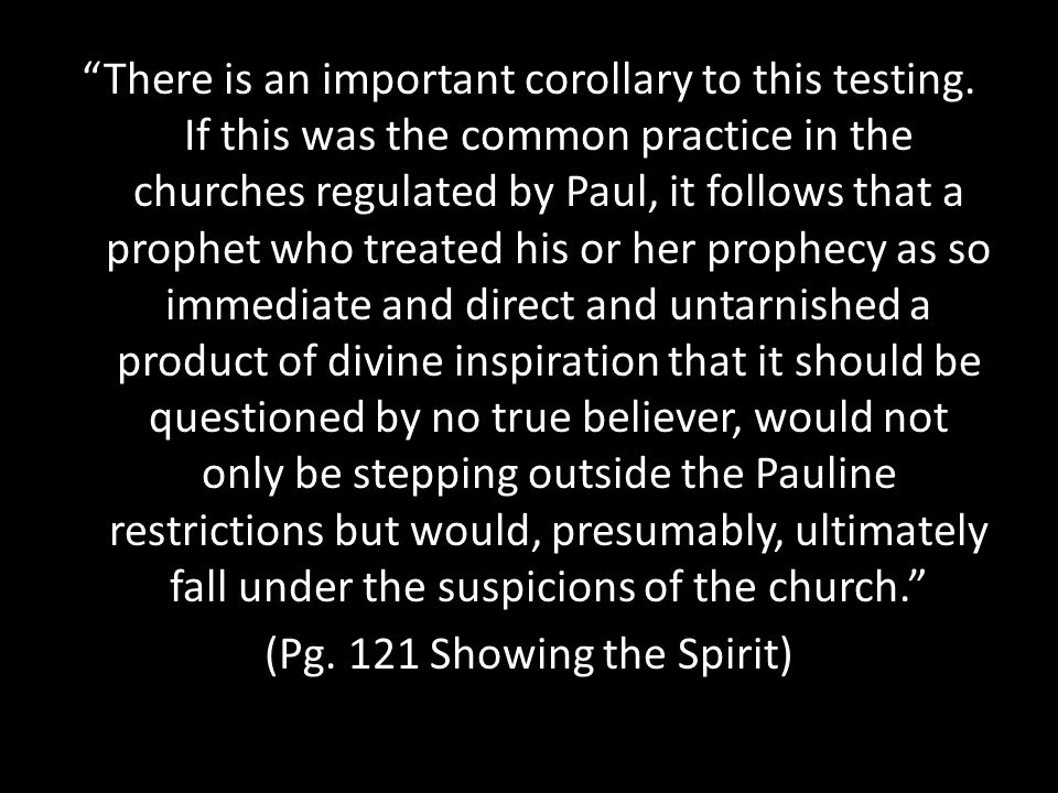 """There is an important corollary to this testing. If this was the common practice in the churches regulated by Paul, it follows that a prophet who tre"