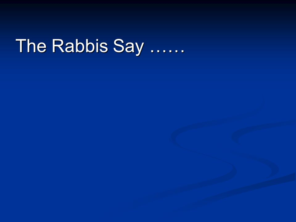 The Rabbis Say ……