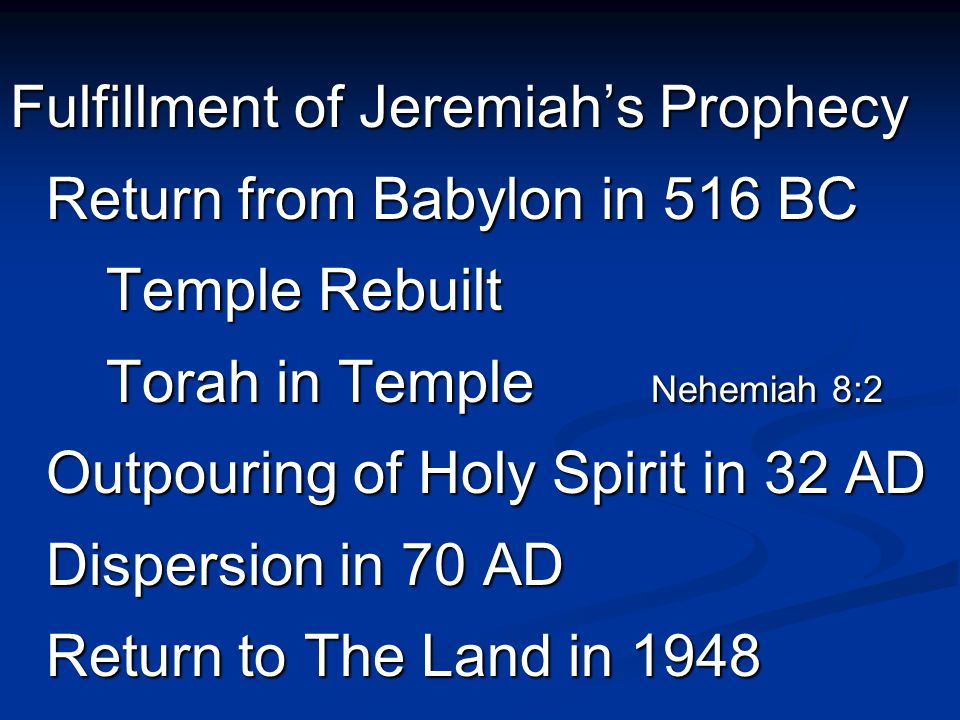 Fulfillment of Jeremiah's Prophecy Return from Babylon in 516 BC Temple Rebuilt Torah in Temple Nehemiah 8:2 Outpouring of Holy Spirit in 32 AD Disper