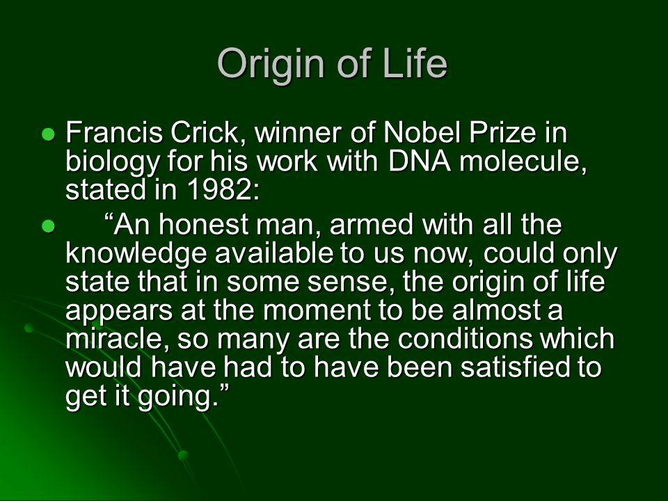 Origin of Life Francis Crick, winner of Nobel Prize in biology for his work with DNA molecule, stated in 1982: Francis Crick, winner of Nobel Prize in