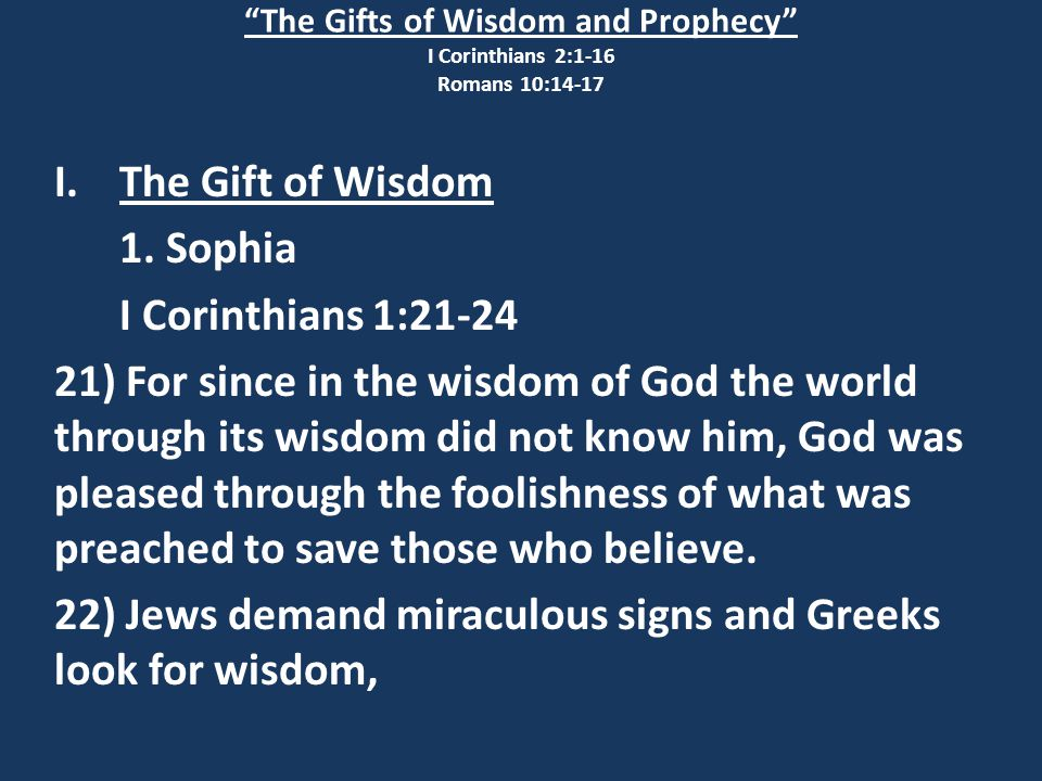 The Gifts of Wisdom and Prophecy I Corinthians 2:1-16 Romans 10:14-17 I.The Gift of Wisdom 1.