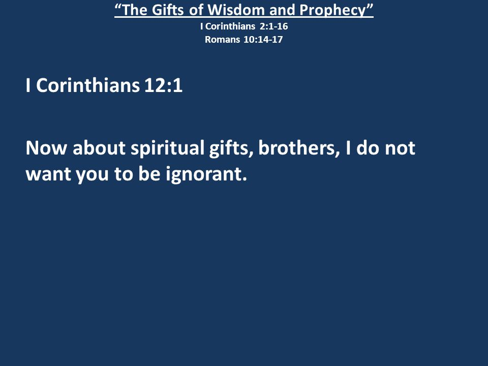 I Corinthians 12:1 Now about spiritual gifts, brothers, I do not want you to be ignorant.