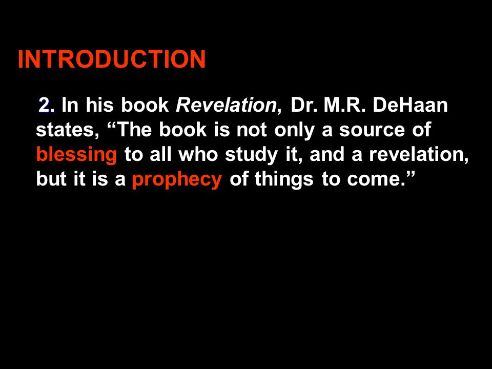 INTRODUCTION 2. 2. In his book Revelation, Dr. M.R.