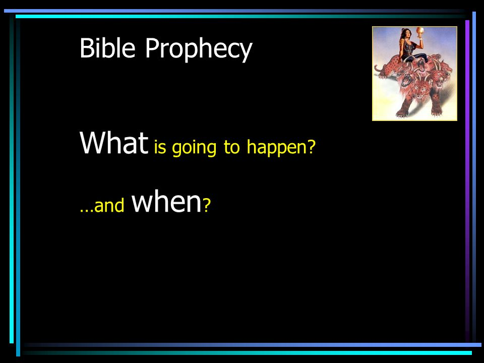 Bible Prophecy What What is going to happen when …and when
